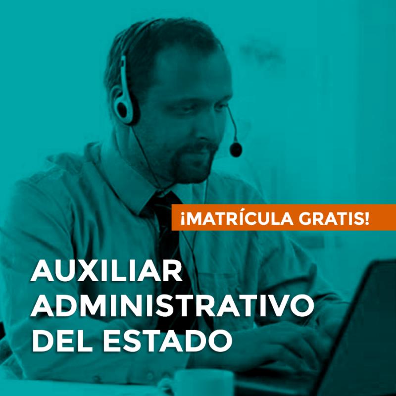 OPOSICIONES DE AUXILIAR ADMINISTRATIVO DE LA ADMINISTRACIÓN DEL ESTADO